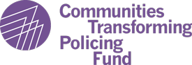 Winning Transformative Victories to Address Police Violence and Increase Public Safety:  Read About the Communities Transforming Policing Fund's Grantees