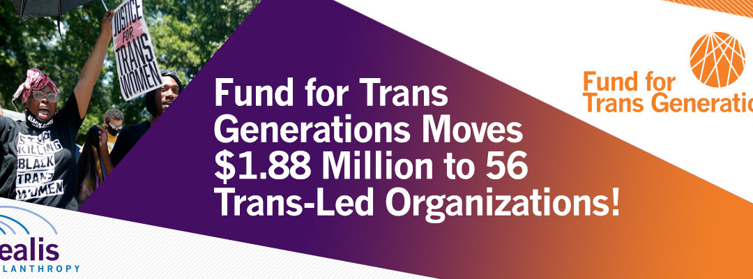 Fund for Trans Generations Moves $1.88 Million to Trans-Led Organizations in Spring 2021